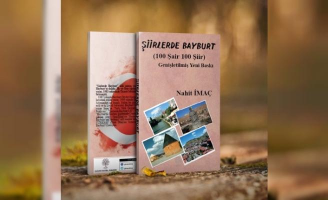 """Gazetemiz Köşe Yazarlarından Nahit İMAÇ'ın yedinci kitabı olan """"ŞİİRLER DE BAYBURT (100 Şair 100 Şiir)"""" adlı eser çıktı"""